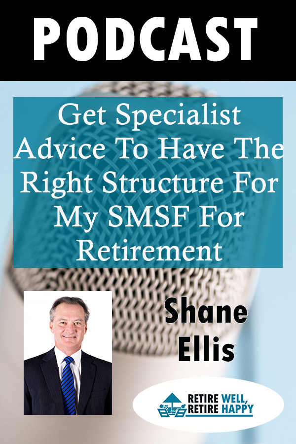 get specialist advice to have the right structure for my SMSF for retirement