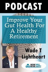 Learn how to improve your gut health for a healthy retirement.