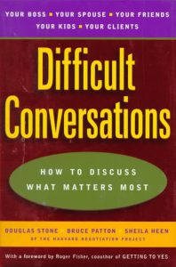 Difficult Conversations, How to discuss what Matters Most